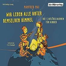 Wir leben alle unter demselben Himmel: Die 5 Weltreligionen für Kinder Hörbuch von Manfred Mai Gesprochen von: Peter Kaempfe
