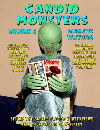 Candid Monsters Volume 3 Fantastic Television Candid Photos and Interviews From Your Favorite TV Shows [Bohus, Mr. Ted A.] (Tapa Blanda)
