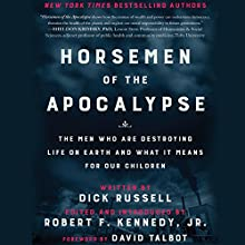 Horsemen of the Apocalypse: The Men Who are Destroying Life on Earth - and What It Means for Our Children Audiobook by Dick Russell, Robert F. Kennedy Jr. - introduction Narrated by Joel Richards - foreword