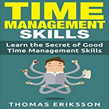 Time Management Skills: Learn the Secret of Good Time Management Skills (       UNABRIDGED) by Thomas Eriksson Narrated by Dave Wright
