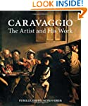 Caravaggio: The Artist and His Work
