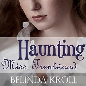 Haunting Miss Trentwood | [Belinda Kroll]