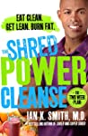 The Shred Power Cleanse: Eat Clean. G...