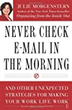 Never Check E-Mail In the Morning: And Other Unexpected Strategies for Making Your Work Life Work (0743250885) by Morgenstern, Julie