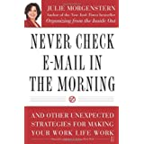 Never Check E-Mail In the Morning: And Other Unexpected Strategies for Making Your Work Life Work ~ Julie Morgenstern