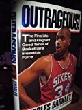Outrageous!: The Fine Life and Flagrant Good Times of Basketball's Irresistible Force at Amazon.com
