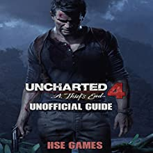 Uncharted 4: A Thief's End Unofficial Guide Audiobook by  HSE Games Narrated by Tim Titus