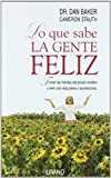 Lo Que Sabe La Gente Feliz / What Happy People Know: Tomar Las Riendas Del Propio Destino Y Vivir Una Plena Y Satisfactoria (Spanish Edition)