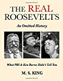 img - for The REAL Roosevelts: An Omitted History: What PBS & Ken Burns Didn't Tell You book / textbook / text book