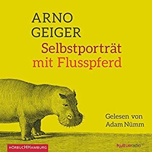 Selbstporträt mit Flusspferd Hörbuch