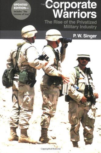 Corporate Warriors: The Rise of the Privatized Military...