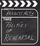 The Politics of Rehearsal (3865214746) by Ferguson, Russell
