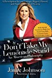 Don't Take My Lemonade Stand - An American Philosophy: A Prescription for our Corrupt, Rigged, Flawed, and Squeezed Political System