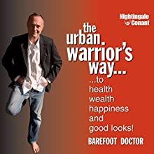 The Urban Warrior's Way: To Health, Wealth, Happiness and Good Looks!  by Barefoot Doctor Narrated by Barefoot Doctor