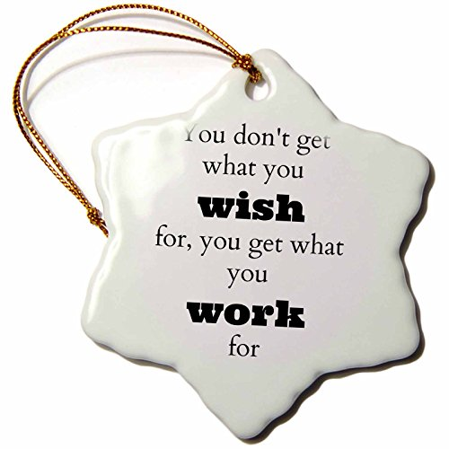 3dRose orn_180017_1 You Dont Get What You Wish For, You Get What You Work for Snowflake Ornament, Porcelain, 3-Inch