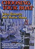Choosing Your Boat: A Practical Guide to Selecting a Sailboat That Fits Both Your Pocketbook and Your Sailing Needs
