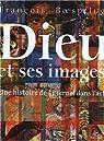 Dieu et ses images : Une histoire de l'Eternel dans l'Art par Boespflug