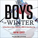 The Boys of Winter: The Untold Story of a Coach, a Dream, and the 1980 U.S. Olympic Hockey Team Audiobook by Wayne Coffey Narrated by Kirby Heyborne