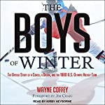 The Boys of Winter: The Untold Story of a Coach, a Dream, and the 1980 U.S. Olympic Hockey Team | Wayne Coffey
