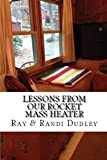 Lessons from Our Rocket Mass Heater: Tips, lessons and resources from our build