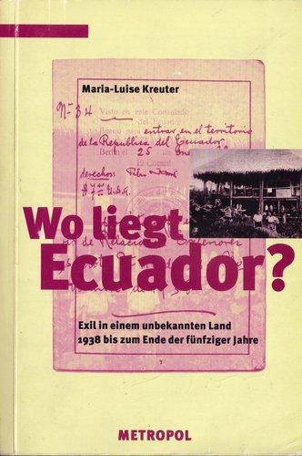 Wo liegt Ecuador: Exil in einem unbekannten Land 1938 bis zum Ende der fünfziger Jahre
