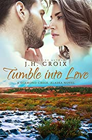 Tumble Into Love, Contemporary Romance (Diamond Creek, Alaska Novels Book 5)