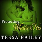 Protecting What's His: Line of Duty Series, Book 1 (       UNABRIDGED) by Tessa Bailey Narrated by Alice Chapman