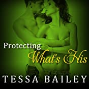Protecting What's His: Line of Duty Series, Book 1 | [Tessa Bailey]