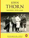 Baseball: Our Game (0146001117) by Thorn, John