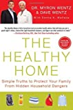 img - for The Healthy Home: Simple Truths to Protect Your Family from Hidden Household Dangers by Myron Wentz, Dave Wentz(March 22, 2011) Hardcover book / textbook / text book