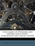 img - for Folk games of Denmark and Sweden for school, playground and social center book / textbook / text book