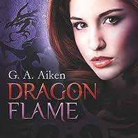 Dragon Flame (Dragon 7) Hörbuch von G. A. Aiken Gesprochen von: Svantje Wascher