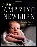 Your Amazing Newborn by Klaus, M.D. Marshall H., Klaus, M.F.T. Phyllis (2000) Paperback