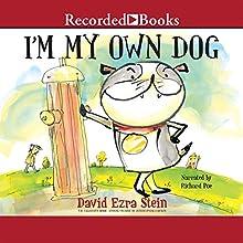 I'm My Own Dog (       UNABRIDGED) by David Ezra Stein Narrated by Richard Poe