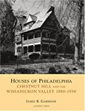 Houses of Philadelphia: Chestnut Hill and the Wissahickon Valley, 1880-1930 (Suburban Domestic Architecture)