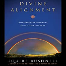 Divine Alignment (       UNABRIDGED) by Squire Rushnell Narrated by Squire Rushnell, Louise Duart