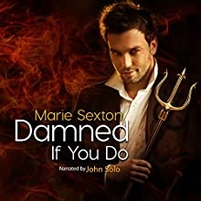 Damned If You Do | Livre audio Auteur(s) : Marie Sexton Narrateur(s) : John Solo