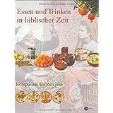 """Essen und Trinken in biblischer Zeit: Rezepte aus der Zeit Jesuvon """"Miriam Feinberg Vamosh"""""""