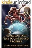 Guardians Inc.:The Four Legged Prophet (Guardians Incorporated Book 3)