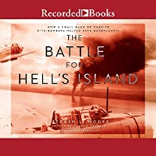 The Battle for Hell's Island: How a Small Band of Carrier Dive Bombers Helped Save Guadalcanal (       UNABRIDGED) by Stephen L. Moore Narrated by Pete Bradbury