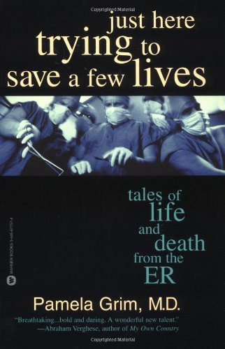 Just Here Trying to Save a Few Lives: Tales of Life and...