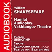 Hamlet (Dramatized): Vakhtangov Theatre Audioplay | [William Shakespeare]