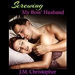 Screwing My Boss' Husband | J.M. Christopher