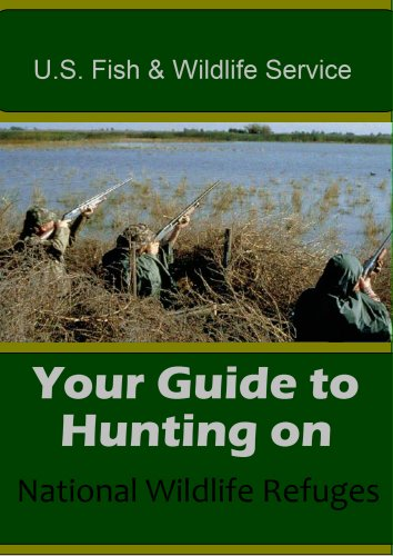 U.S. Fish & Wildlife Service, Your Guide to Hunting Game,Exotics,Deer,Turkey, Upland birds & Migratory birds, on National Wildlife Refuges
