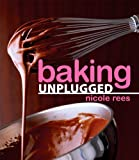 img - for Baking Unplugged by Nicole Rees (2009-01-02) book / textbook / text book
