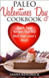 Paleo Valentine s Day Cookbook: Quick, Easy Recipes That Will Melt Your Lover s Heart
