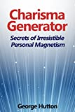 Charisma Generator: Create Irresistible Attractive Personal Magnetism