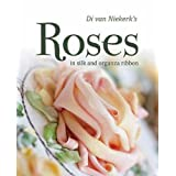 Di Van Niekerk's Roses: in Silk and Organza Ribbonby Di Van Niekerk
