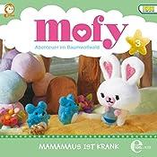 Mamamaus ist krank (Mofy - Abenteuer im Baumwollland 3): Das Original-Hörspiel zur TV-Serie | Daniela Wakonigg