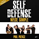 Self-Defense Made Simple: Easy and Effective Self-Protection Whatever Your Age, Size, or Skill! (       UNABRIDGED) by Phil Pierce Narrated by Rob Actis